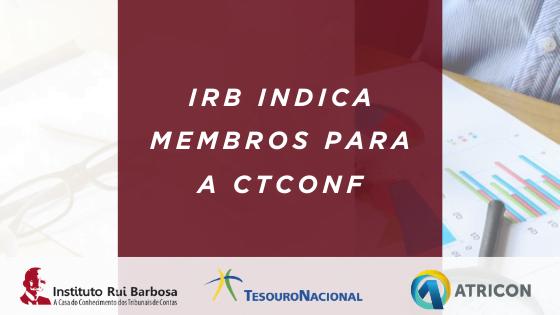 IRB e ATRICON indicam membros para compor a CTCONF
